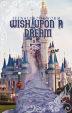 Wish Upon A Dream by teenagebookworm_