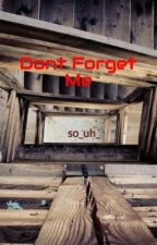 Dont Forget Me by so_uh_