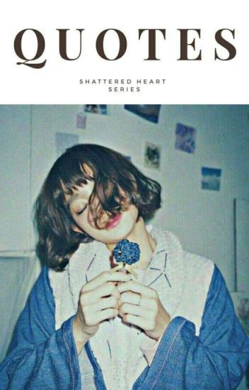 ✘Shattered Hearts✘:Quotes