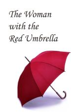 The Woman with the Red Umbrella by ithinktoomuchihateit