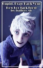 Jack Frost x Reader: Cupid's Arrow by IamBailzey