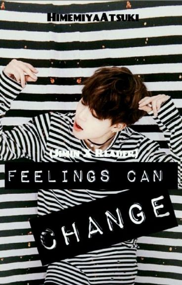 Feelings can change (Jimin X Reader)