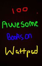 100 Awesome Books on Wattpad by Sandwich_the_Great