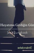 Hayatıma Girdiğin Gün -Jeon Jungkook by melodyreader07