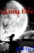 Luna Eterna by Selene951