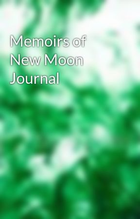 Memoirs of New Moon Journal by EmeraldInk4Blood