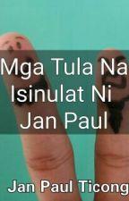 Mga Tula Na Isinulat Ni Jan Paul by JanPaulTicong