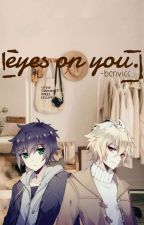 Eye's on you. (yaoi)  by rivallie-chan