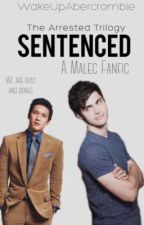 Sentenced (Book 2 of the Arrested Trilogy) {malec AU} by WakeUpAbercrombie