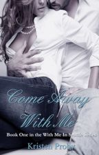 Come Away With Me (With Me In Seattle #1) by nadyafatmala