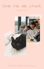 Une vie de Chat [VKook] by RebeccaPrettyLove