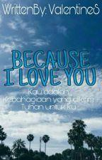Because I Love You [AriIrham] by valentinesinaga