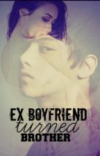 Ex boyfriend Turned Brother. [FINISHED] by frustatedsinger