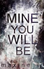 MINE YOU WILL BE |NO UPDATES| by maxinejiji
