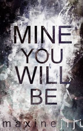 MINE YOU WILL BE by maxinejiji