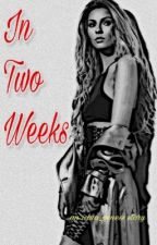 In Two Weeks by ishia_geness