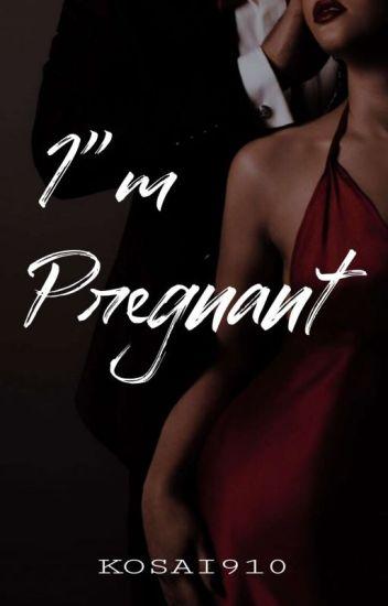 I'm Pregnant (Not Edited)