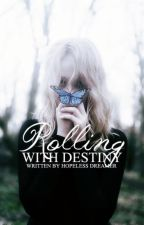 Rolling With Destiny #Wattys2016 by Hopeless_Dreamer13