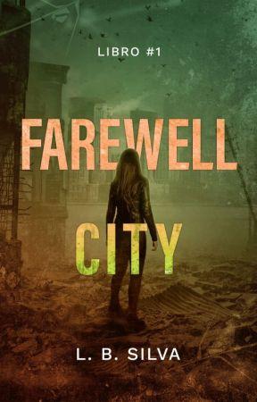 Farewell City [ Solo primeros capítulos - Publicación en Librerías 27/04 ] by LBSilva