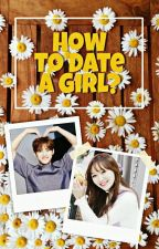 [Chapter] How To Date a Girl? by lovefinite87