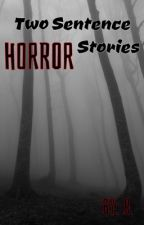 Two Sentence Horror Stories by Aloha_Summer25