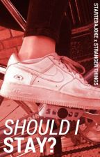 SHOULD I STAY? ▸ STRANGER THINGS by startedajoke