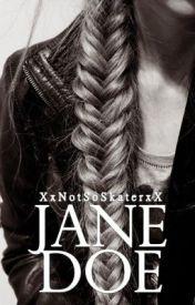 Jane Doe by XxNotSoSkaterxX