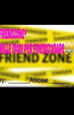 *Friendzone* mille modi per friendzonare by _______Alicee_______