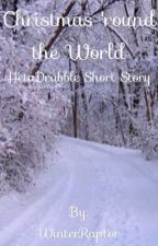 Christmas 'round the World [HetaDrabble Short Story] (Completed, Under Editing) by WinterRaptor