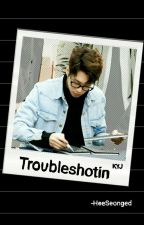 TROUBLESHOOTIN' (KNK) [One shot] by inttoni