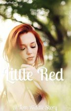 Little Red {Tom Riddle} #Wattys2017 by SiriuslyxPadfoot