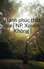 Hạnh phúc thật sự [ NP, Xuyên Không ] by bangphuc