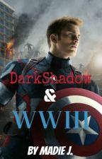 DarkShadow & WWIII (Sequel to 'Cause I Can (A Captain America fanfic)) by Madswashere
