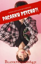 Pacarku Psycho?! by Blankprincess8431