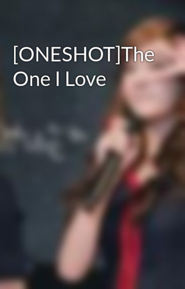 [ONESHOT]The One I Love by Junhnie