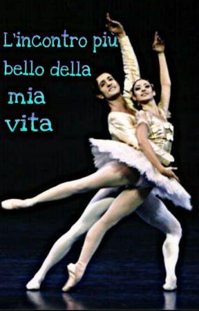 L'incontro Più Bello Della Mia Vita  by chiarettatiine03