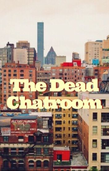 The Dead Chatroom [Completed/Moved] ✔️