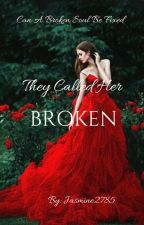 They Called Her Broken (Can A Broken Soul Be Fixed) by Jasmine2785