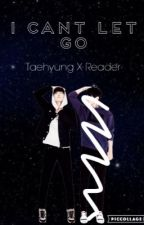 I Can't Let Go [Taehyung X Reader Fanfic] by park_junghyun