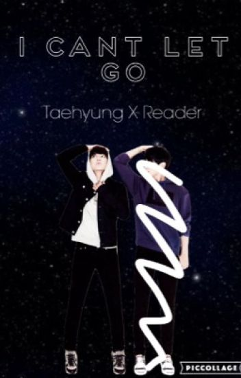 I Can't Let Go [Taehyung X Reader Fanfic]