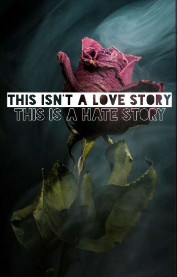 This Isn't A Love Story, This Is A Hate Story