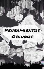 †Pensamientos Oscuros†  by patata_7u7