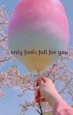 Only Fools Fall For You · l.s. by OopsSheeran