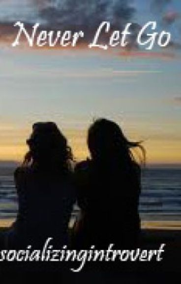 Never Let Go - Lesbian Love Story (COMPLETED)
