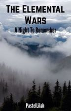 The Elemental Wars: A Night To Remember  by PastelLilah