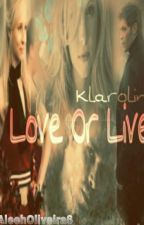 Love Or Life - Klaroline by AleehOliveira6