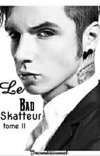 Le Bad Skatteur-Tome II- by Inconditiionnel