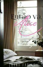 Então Vá, Alice [Conto] by LuFarias