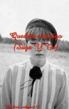 """suga y tu """"quedate Conmigo""""  by kim_sohyun123"""