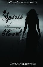 Spirit and Blood (A Young Justice Season 3 Fanfic) by artemis_the_huntress